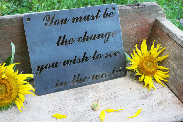 "You Must Be the Change You Wish To See in the World 14"" x 11"" Sign"