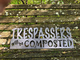 """Trespassers will be composted"" 24"" Metal Sign"