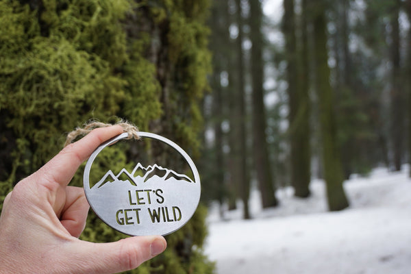 Let's Get Wild Mountains Ornament made from recycled steel Hike Explore Adventure Office Gift Punny Gift Into the Woods Wild and Free Funny