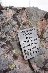 "Into the Forest I go to loose my mind and find my soul 5"" x 7"" Metal Sign"