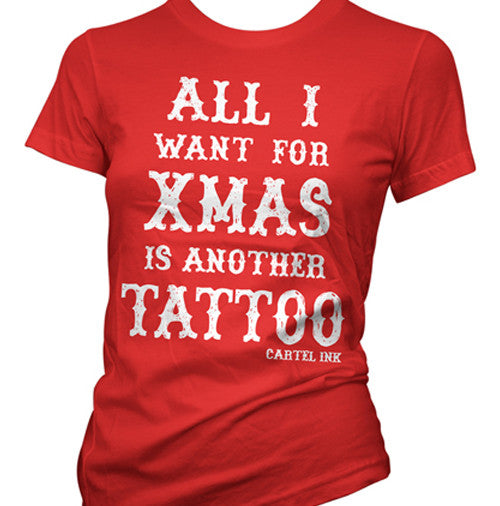 All I Want For Xmas Is Another Tattoo Women's T-Shirt