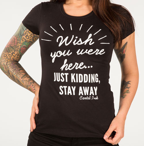 Wish You Were Here, Just Kidding Stay Away Women's T-Shirt