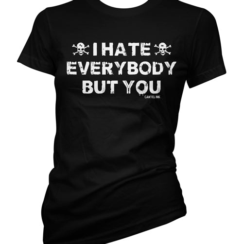 I Hate Everybody But You Women's T-Shirt