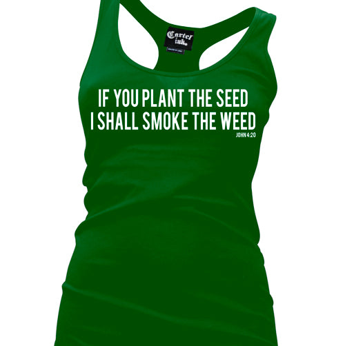 If You Plant The Seed I Shall Smoke The Weed Women's Racer Back Tank Top
