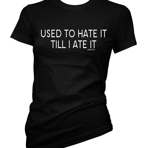 Used To Hate It Till I Ate It Women's T-Shirt
