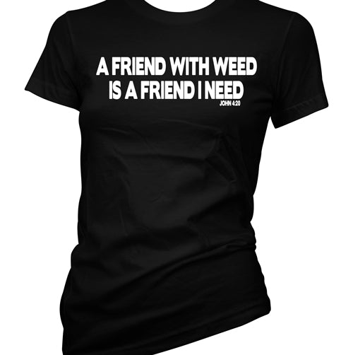 A Friend With Weed Is A Friend I Need Women's T-Shirt