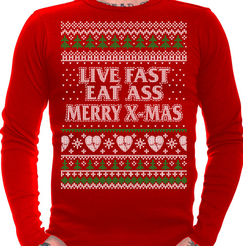 Live Fast Eat Ass Merry X-Mas Ugly Sweater Long Sleeve T-Shirt