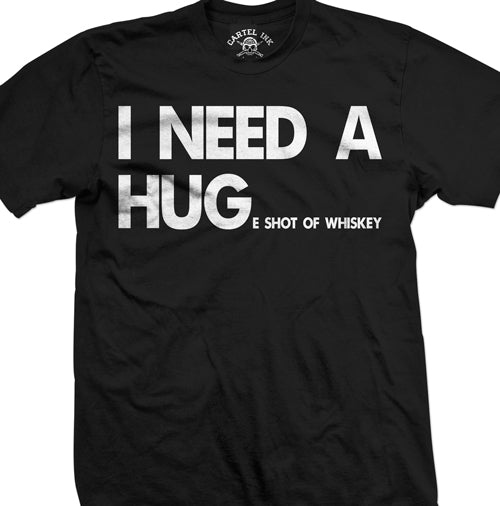 I Need A Huge Shot of Whiskey Men's T-Shirt