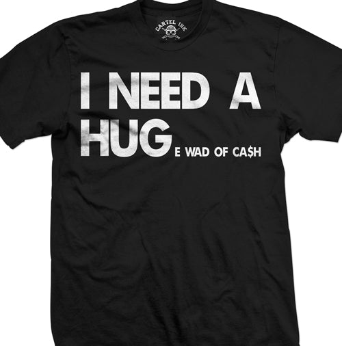 I need a Huge Wad of cash T-Shirt, i need a huge amount of money