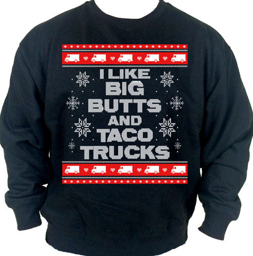 I Like Big Butts and Taco Trucks Ugly Christmas Sweater Crew Neck Sweat Shirt