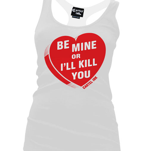 Be Mine or I'll Kill You Women's Racer Back Tank Top