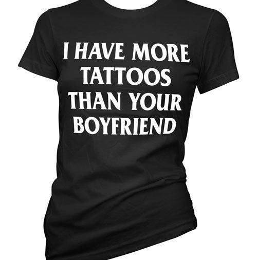 I Have More Tattoos Than Your Boyfriend Women's T-Shirt