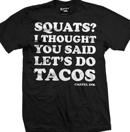 Squats? I Thought You Said Let's Do Tacos Men's T-Shirt