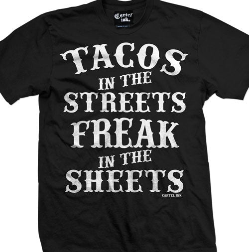 Tacos in the streets freak in the sheets