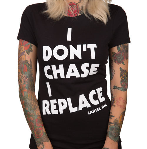I don't chase I replace