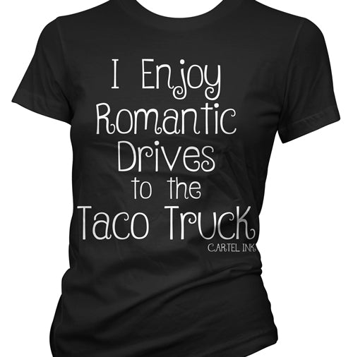 I enjoy romantic drives to the taco truck