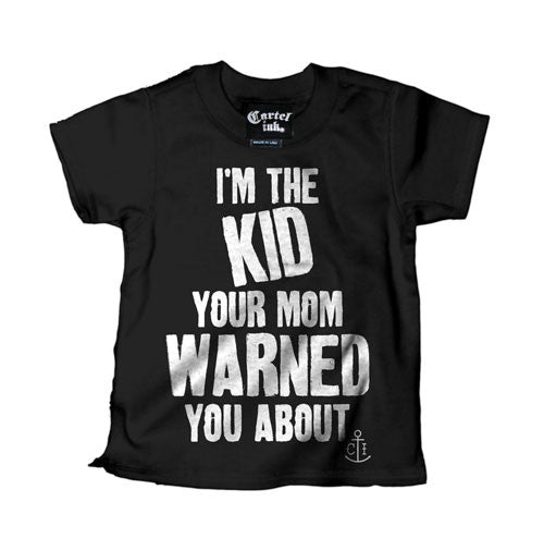 I'm The Kid Your Mom Warned You About Kid's T-Shirt
