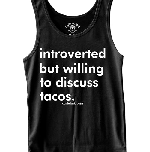 introverted but willing to discuss tacos