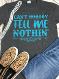 Can't Nobody Tell Me Nothin T-Shirt {ONLINE ONLY}