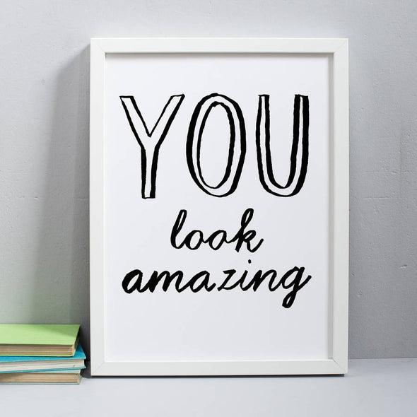 You Look Amazing Print