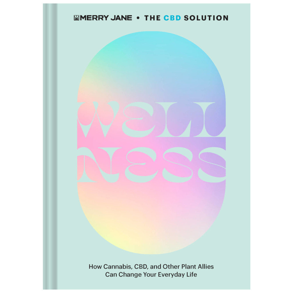 Merry Jane's The CBD Solution: Wellness: How Cannabis, CBD, and Other Plant Allies Can Change Your Everyday Life