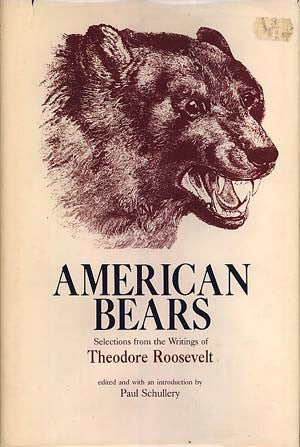 American Bears: Selections from the Writings of Theodore Roosevelt.