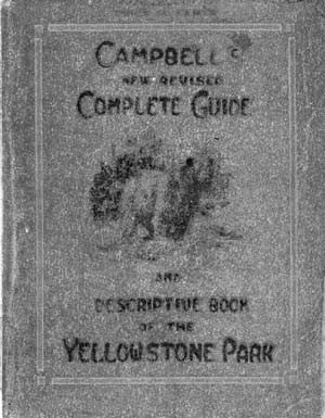 Campbell's Complete Guide and Descriptive Book of the Yellowstone Park