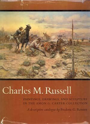 Charles M. Russell: Paintings, Drawings, and Sculpture in the Amon G. Carter Collection