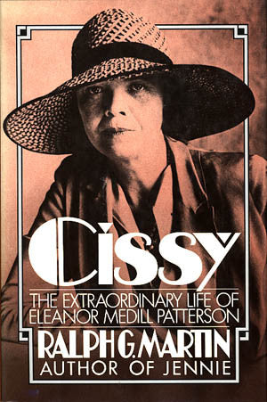 Cissy: The Extraordinary Life of Eleanor Medill Patterson