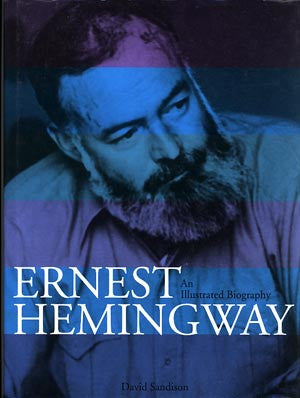 Ernest Hemingway: An Illustrated Biography