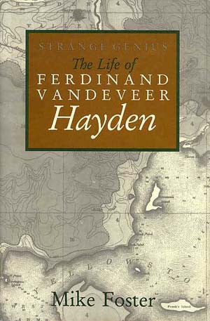Strange Genius: The Life of Ferdinand Vandeveer Hayden