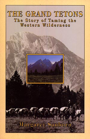 The Grand Tetons: The Story of the Men Who Tamed the Western Wilderness (signed)
