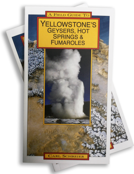 A FIELD GUIDE TO YELLOWSTONE'S GEYSERS, HOT SPRINGS AND FUMAROLES - New 2018 Edition