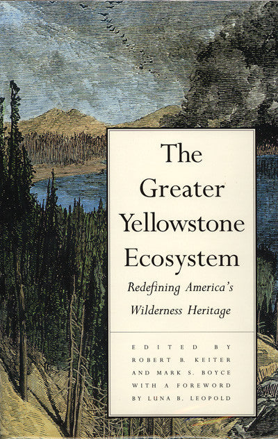 Greater Yellowstone Ecosystem, The: Redefining America's Wilderness Hertiage