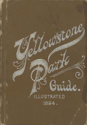 Yellowstone Park Guide: A Practical Hand-Book - 1894