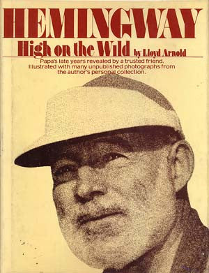 Hemingway High On the Wild: Papas Late Years Revealed by a Trusted Friend