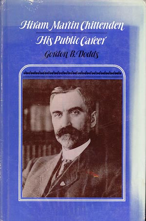 Hiram Martin Chittenden: His Public Career (signed)