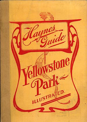 Haynes Guide to Yellowstone National Park - 1906