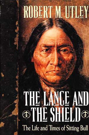Lance and the Shield, The: The Life and Times of Sitting Bull