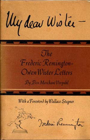 My Dear Wister—The Frederic Remington-Owen Wister Letters