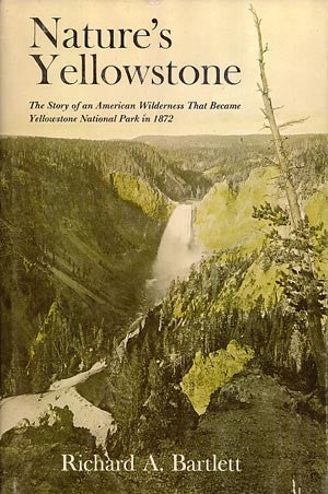 Natures Yellowstone: The Story of an American Wilderness That Became Yellowstone National Park in 1872