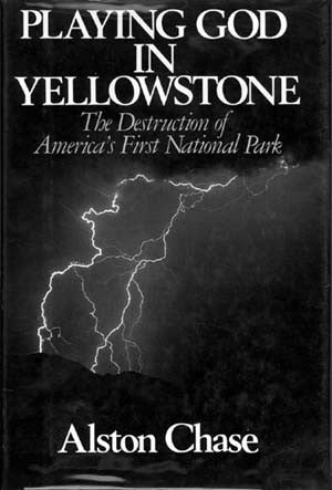 Playing God in Yellowstone: The Destruction of America's First National Park (copy 2)