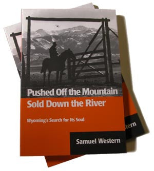 PUSHED OFF THE MOUNTAIN SOLD DOWN THE RIVER - Wyoming's Search for its Soul