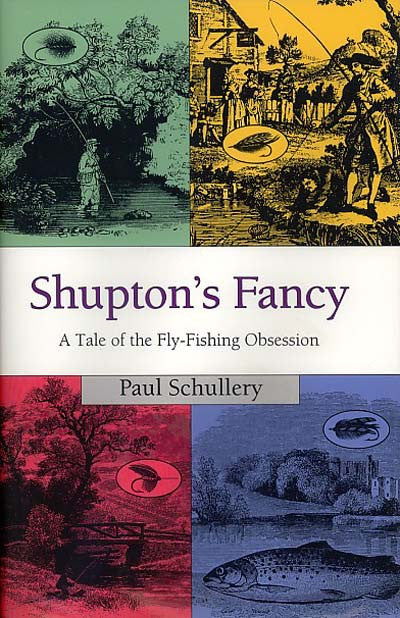Shupton's Fancy: A Tale of the Fly-Fishing Obsession (Signed)