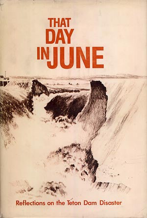 That Day in June: Reflections on the Teton Dam Disaster