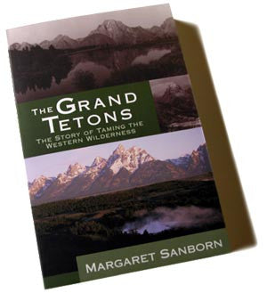 THE GRAND TETONS - The Story of Taming the Western Wilderness