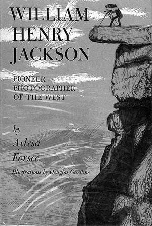 William Henry Jackson: Pioneer Photographer of the West