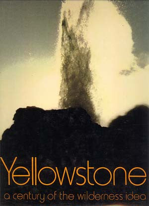 Yellowstone: A Century of the Wilderness Idea