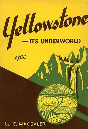 Yellowstone Its Underworld: Geology and Historical Anecdotes of Our Oldest National Park - (Paperback)