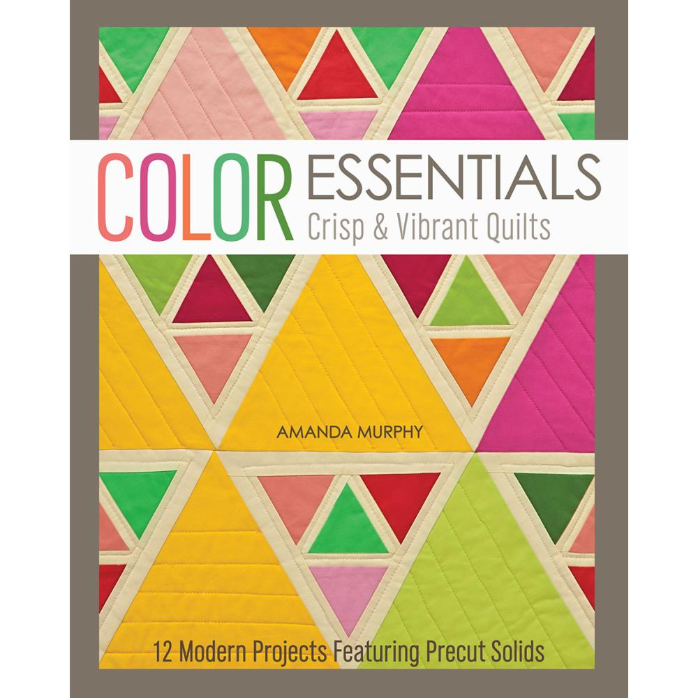 Color Essentials - Crisp & Vibrant Quilts - C&T Publishing - Craft de Ville